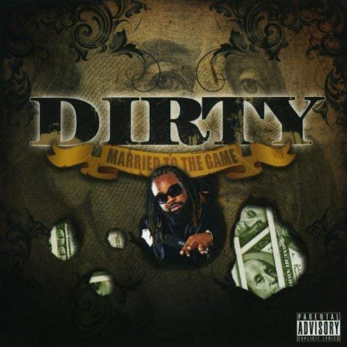 Dirty – Married To The Game