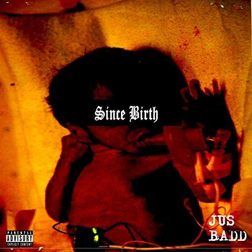 JusBadd – Since Birth