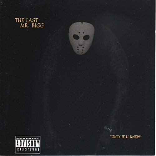 The Last Mr. Bigg - Only If U Knew