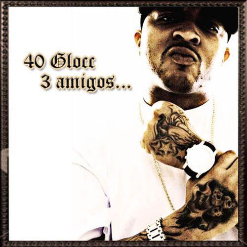 40 Glocc - 3 Amigos