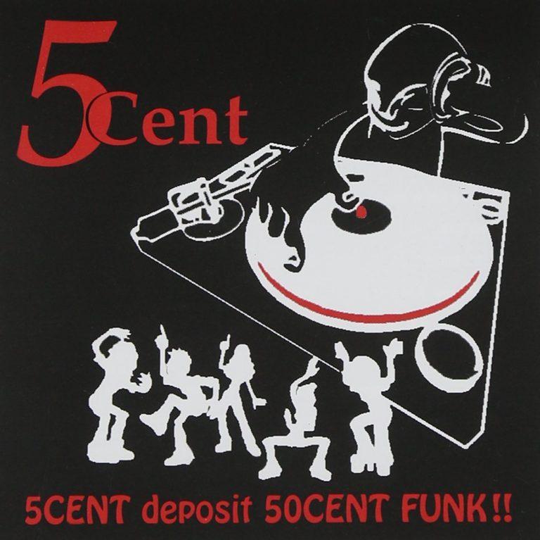 5Cent – 5Cent Deposit 50Cent Funk!!