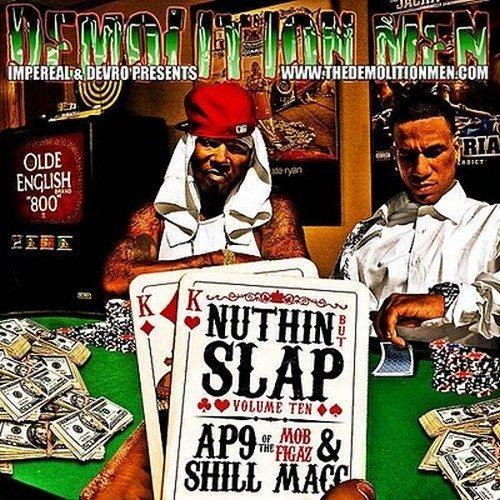 AP.9 & Shill Mac – Demolition Men Presents: Nuthin But Slap Vol. 10