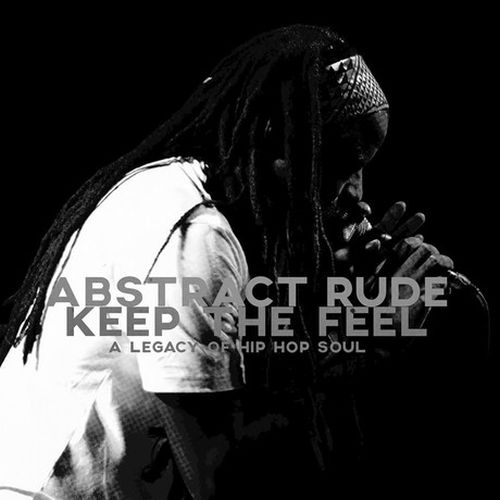 Abstract Rude - Keep The Feel A Legacy Of Hip-Hop Soul