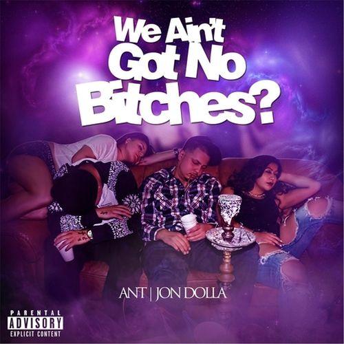 Ant & Jon Dolla – We Aint Got No Bitches?