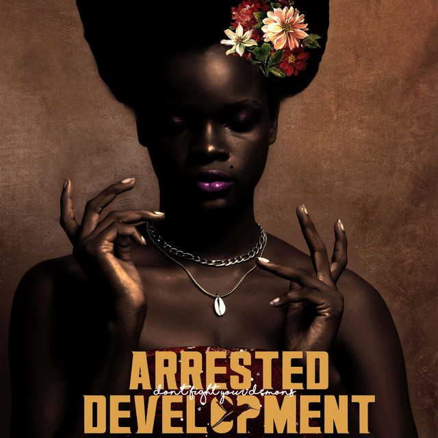 Arrested Development – Don't Fight Your Demons