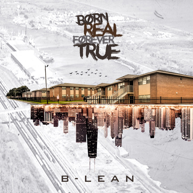 B-Lean – Born Real Forever True