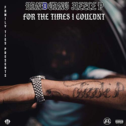 BandGang Jizzle P – For The Times I Couldn't