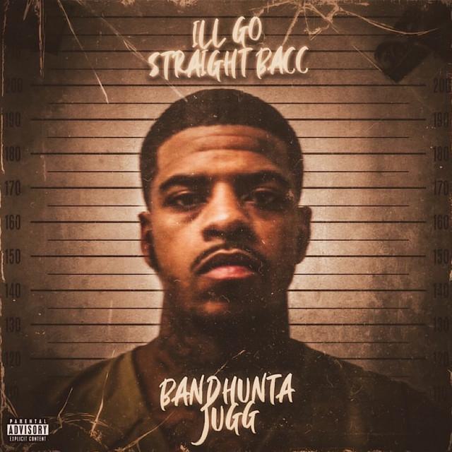 Bandhunta Jugg – Ill Go Straight Bacc