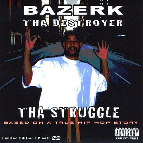 Bazerk Tha Destroyer - Tha Struggle Based On A True Hip Hop Story
