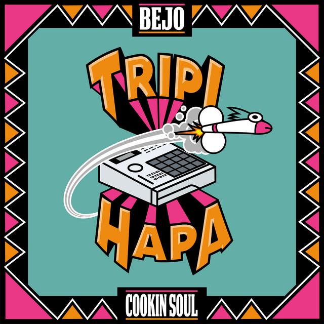 Bejo & Cookin Soul – Tripi Hapa