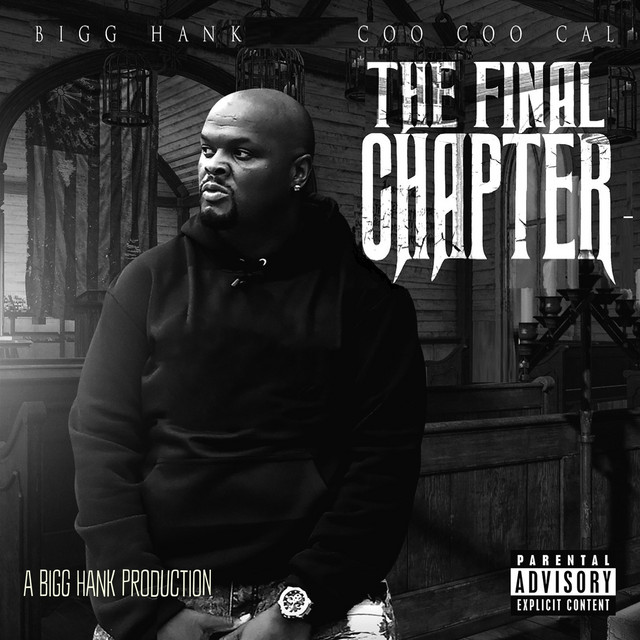 Bigg Hank & Coo Coo Cal – The Final Chapter : A Bigg Hank Production