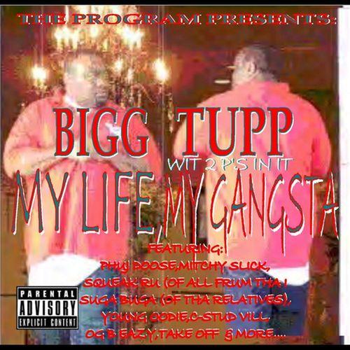 Bigg Tupp Wit 2p's In It - My Life, My Gangsta