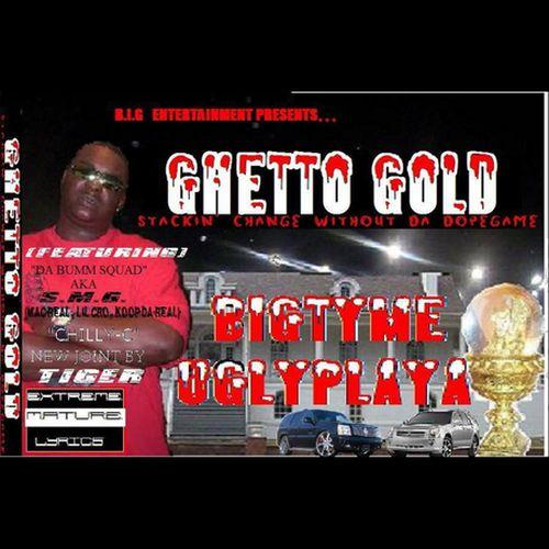 Bigtyme Uglyplaya – Ghetto Gold