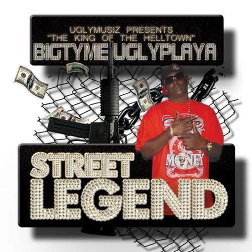 Bigtyme Uglyplaya – Street Legend