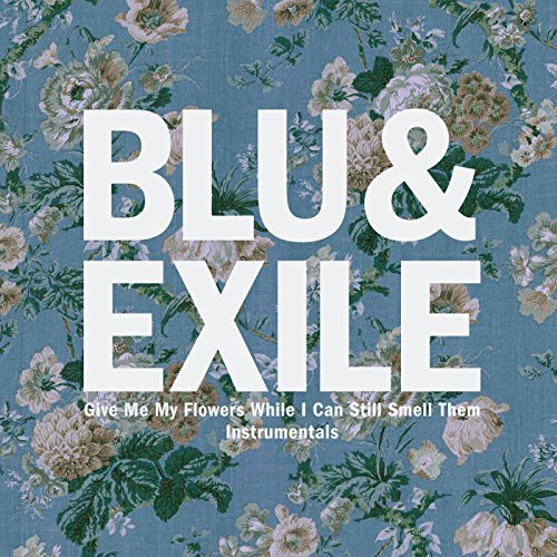 Blu & Exile – Give Me My Flowers While I Can Still Smell Them Instrumentals