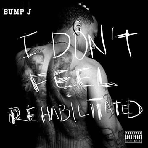 Bump J – I Don't Feel Rehabilitated