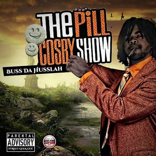 Buss The Husslah – Pill Cosby Show