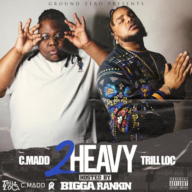 C.Madd & Trill Loc – 2 Heavy