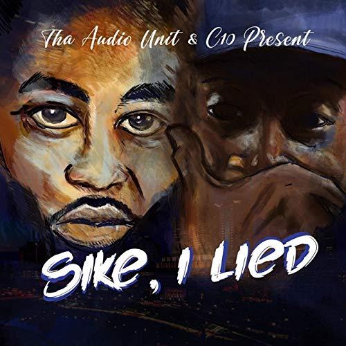 C10 & Tha Audio Unit – Sike, I Lied