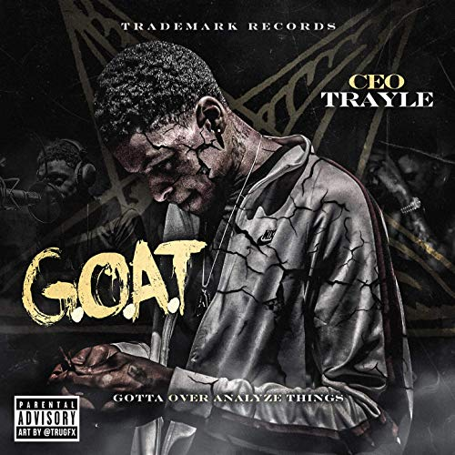 CEO Trayle – G.O.A.T (Gotta Over Analyze Things)