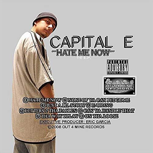 Capital E – Hate Me Now
