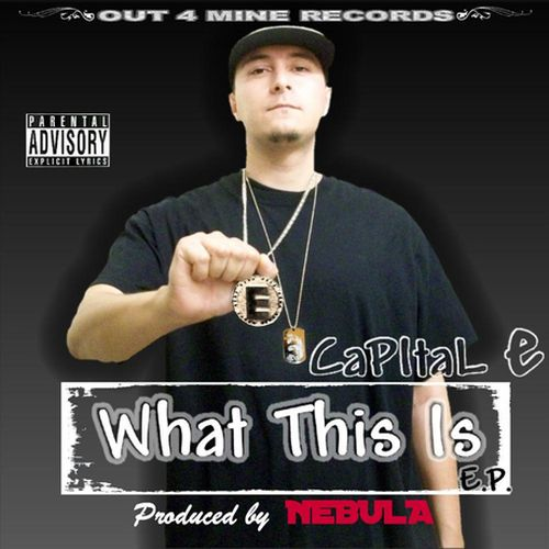 Capital E – What This Is – EP