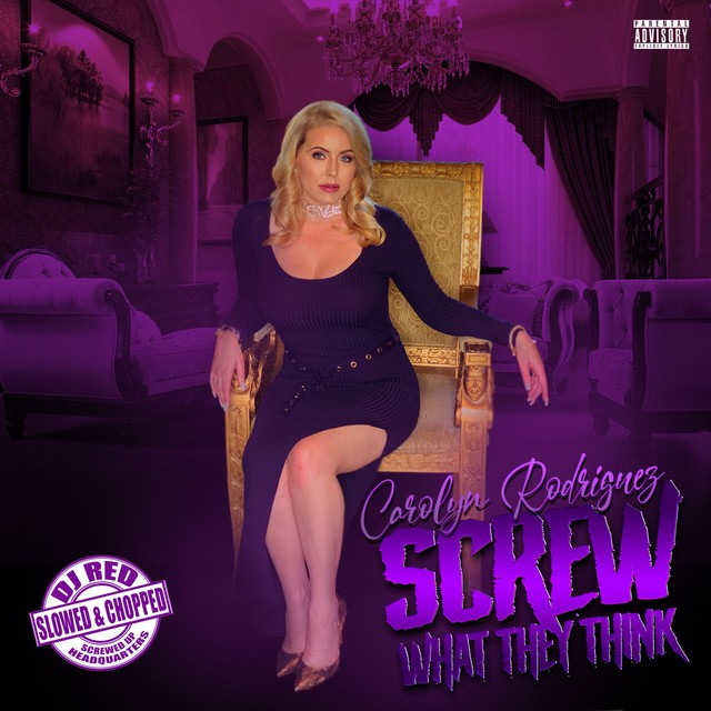 Carolyn Rodriguez & DJ Red – Screw What They Think (Slowed & Chopped)