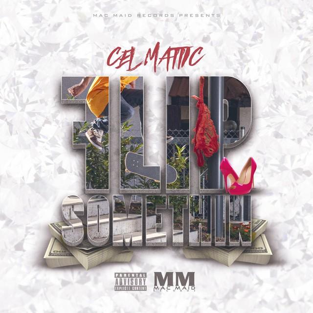 Cel Mattic – Flip Somethin'