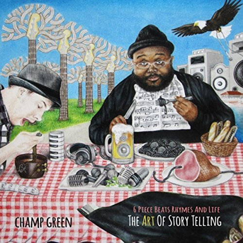 Champ Green – 6 Piece Beats Rhymes And Life: The Art Of Storytelling