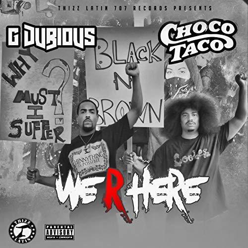 Choco Taco & G Dubious – We R Here