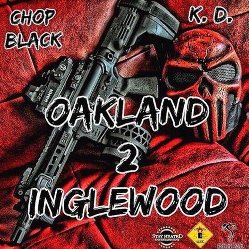 Chop Black & K. D. – Oakland 2 Inglewood