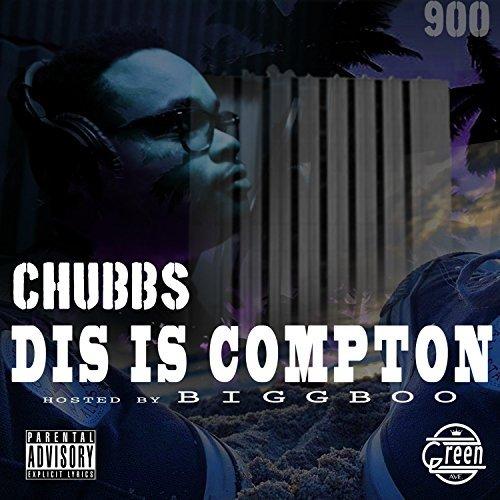 Chubbs – Dis Is Compton
