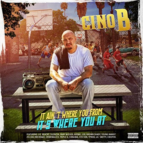 Cino B – It Ain't Where You From, It's Where You At