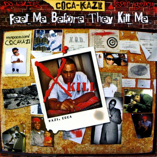 Coca-Kazi - Feel Me Before They Kill Me