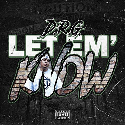 D.R.G – Let 'Em' Know
