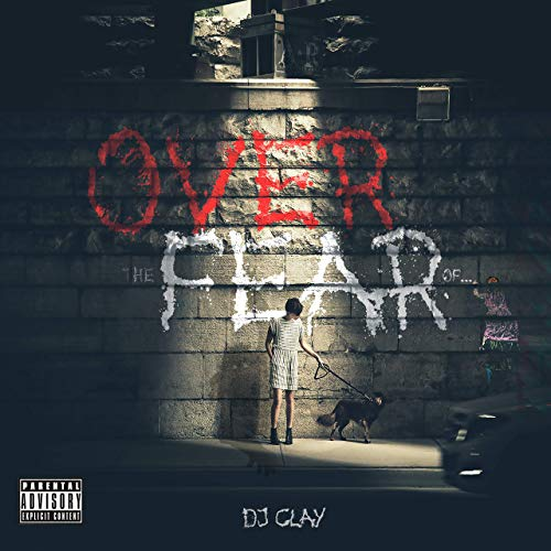 DJ Clay – Over The Fear Of…