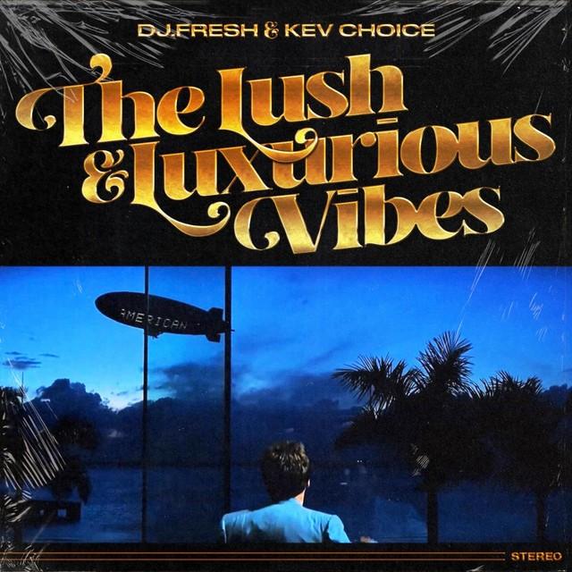 DJ.Fresh & Kev Choice – The Lush & Luxurious Vibes