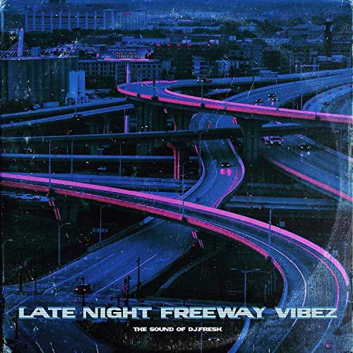 DJ.Fresh – Late Night Freeway Vibez, Vol. 1