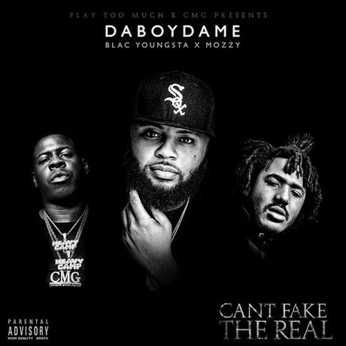DaBoyDame, Blac Youngsta & Mozzy – Can't Fake The Real