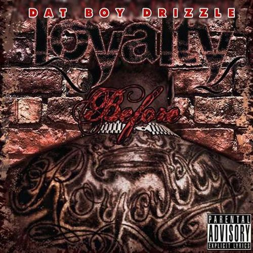 Dat Boy Drizzle – Loyalty Before Royalty
