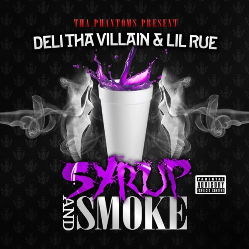 Deli Tha Villain & Lil Rue – Syrup And Smoke