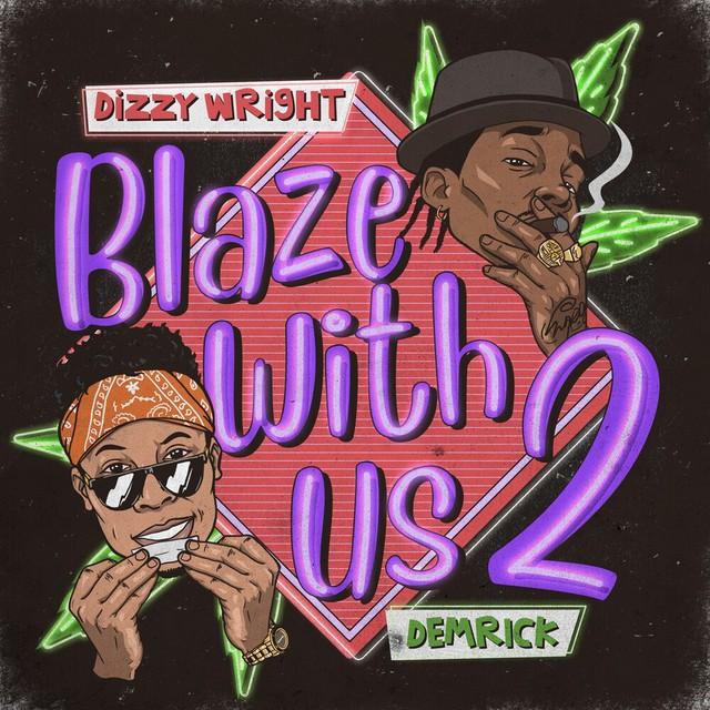 Dizzy Wright & Demrick – Blaze With Us 2