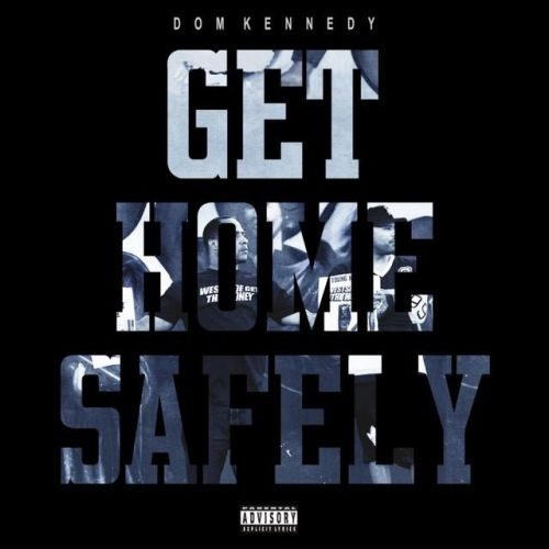 Dom Kennedy – Get Home Safely