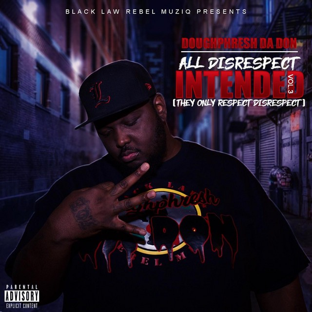 Doughphresh Da Don – All Disrespect Intended, Vol. 3 (They Only Respect Disrespect)