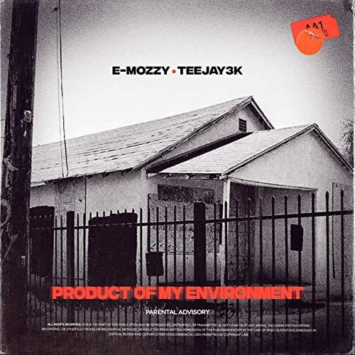 E Mozzy & Teejay3k – Product Of My Environment