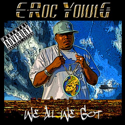 E-Roc Young – We All We Got