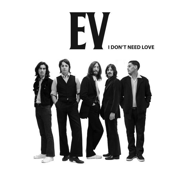 EV - I Don't Need Love
