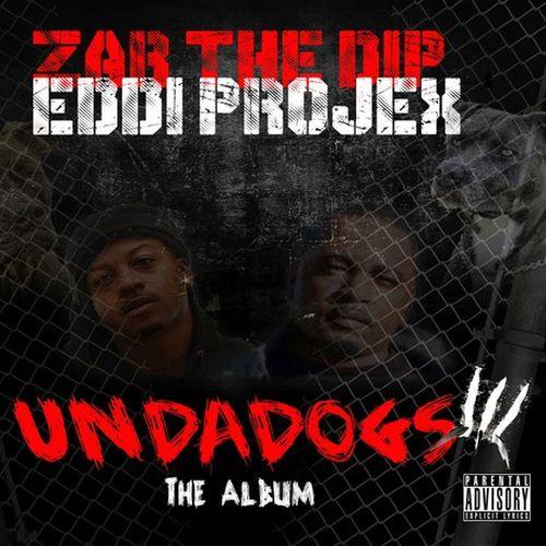 """Eddie Projex & Zar The Dip – """"Undadogs"""" The Album"""