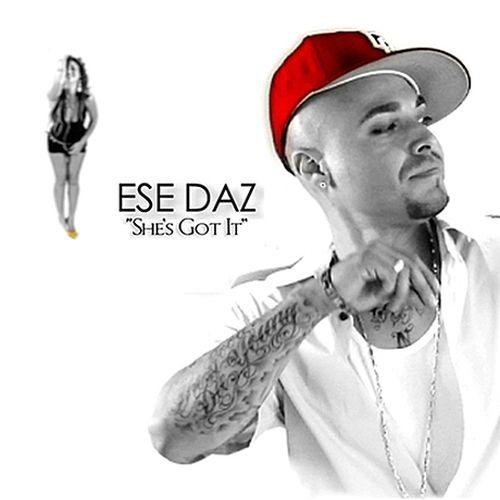 Ese Daz - She's Got It