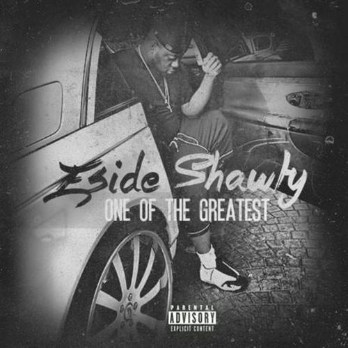 Eside Shawty - One Of The Greatest